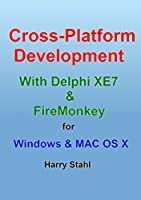 Cross Platform Development with Delphi XE7 & FireMonkey for Windows & MAC OS X Front Cover