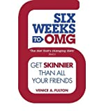 Venice A. Fulton Six Weeks to OMG Get Skinnier Than All Your Friends by Fulton, Venice A. ( Author ) ON Jul-05-2012, Paperback