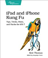 iPad and iPhone Kung Fu: Tips, Tricks, Hints, and Hacks for iOS 7 Front Cover