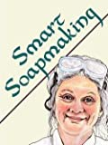 img - for Anne L. Watson: Smart Soapmaking : The Simple Guide to Making Traditional Handmade Soap Quickly, Safely, and Reliably (Paperback); 2007 Edition book / textbook / text book