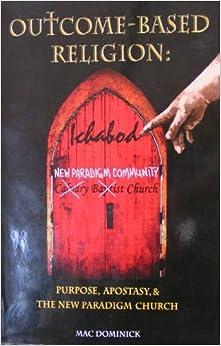 Outcome-Based Religion: Purpose, Apostasy, & The New Paradigm Church