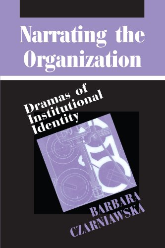 Narrating the Organization: Dramas of Institutional Identity (New Practices of Inquiry)