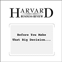 Before You Make That Big Decision… (Harvard Business Review) (       UNABRIDGED) by Daniel Kahneman, Dan Lovallo, Olivier Sibony Narrated by Todd Mundt