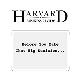 Before You Make That Big Decision… (Harvard Business Review) | [Daniel Kahneman, Dan Lovallo, Olivier Sibony]