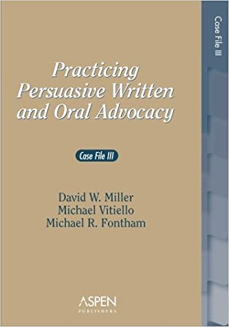 Practicing Persuasive Written and Oral Advocacy: Caes File III (Problem Supplement) written by David W. Miller