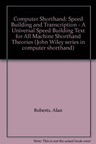Computer Shorthand: Speed Building and Transcription - A Universal Speed Building Text for All Machine Shorthand Theorie