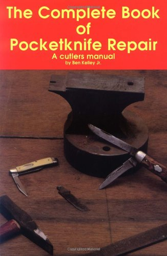 The Complete Book Of Pocketknife Repair: A Cutlers Manual