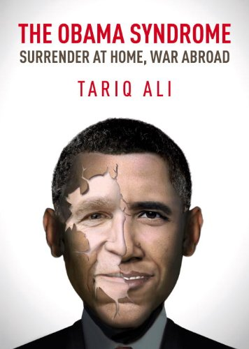 The Obama Syndrome: Surrender at Home, War Abroad: Tariq Ali: 9781844674497: Amazon.com: Books