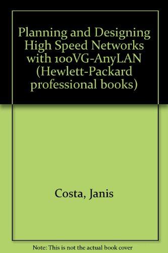 Planning and Designing High Speed Networks with 100VG-AnyLAN (Hewlett-Packard professional books)