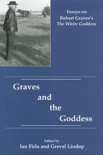 Graves and the Goddess: Essays on Robert Graves's the White Goddess
