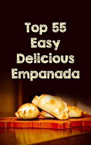 The Top 55 Most Delicious Empanada Recipes In The World by Sonia Maxwell