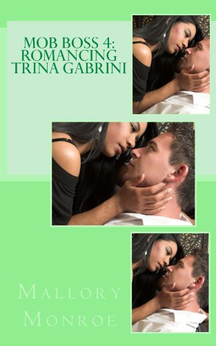 Mallory Monroe - MOB BOSS 4: ROMANCING TRINA GABRINI (The Mob Boss Series)