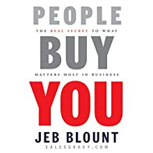 People Buy You: The Real Secret to what Matters Most in Business | Livre audio Auteur(s) : Jeb Blount Narrateur(s) : Mel Foster