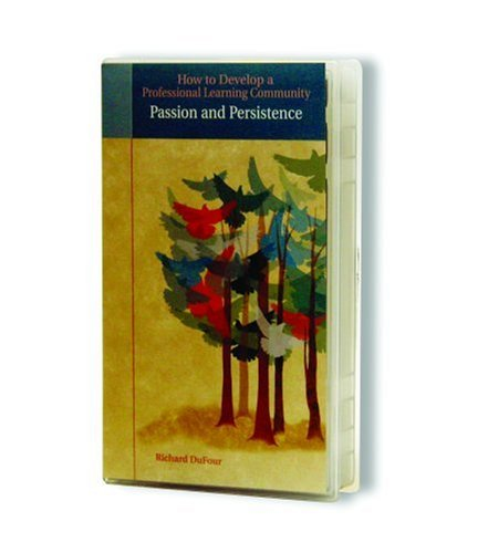 How to Develop a Professional Learning Community: Passion and Persistence [VHS]