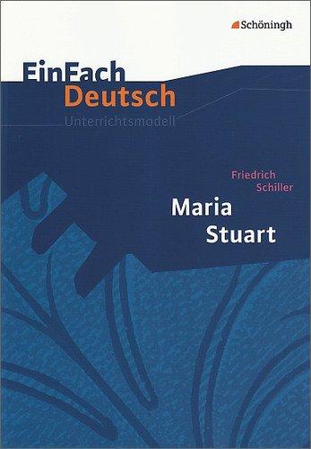 EinFach Deutsch Unterrichtsmodelle: Friedrich Schiller: Maria Stuart: Gymnasiale Oberstufe