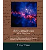 img - for [ [ [ The Haunted House a True Ghost Story [ THE HAUNTED HOUSE A TRUE GHOST STORY ] By Hubbell, Walter ( Author )Feb-17-2009 Paperback book / textbook / text book