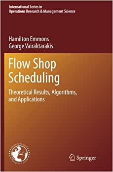 Flow Shop Scheduling: Theoretical Results, Algorithms, And Applications (International Series In Operations Research & Management Science)
