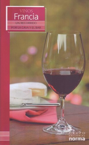 Vinos De Francia/ Wines from France (Un Recorrido Por La Cava Y El Bar/ a Visit to the Wine Cellar and Bar) (Spanish Edition) by Maria Lia Neira Restrepo