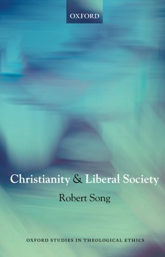 Robert Song - Christianity and Liberal Society (Oxford Studies in Theological Ethics)