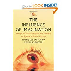 The Influence of Imagination: Essays on Science Fiction and Fantasy As Agents of Social Change by Lee Easton and Randy Schroeder