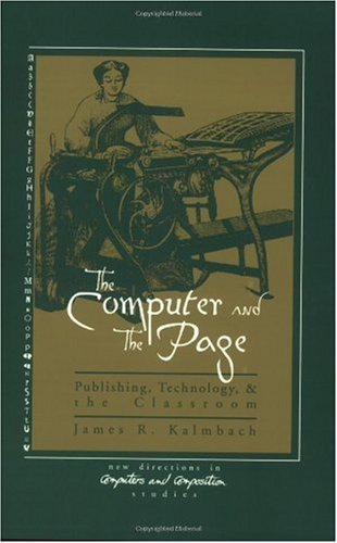 The Computer and the Page: The Theory, History and Pedagogy of Publishing, Technology and the Classroom