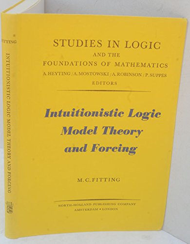 Intuitionistic Logic Model Theory and Forcing (Study in Logic & Foundation of Mathematics), by M.C. Fitting