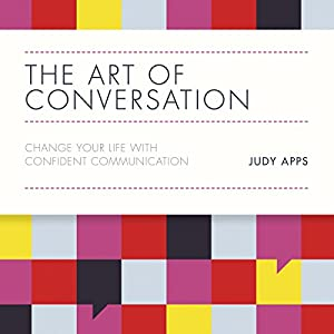 The Art of Conversation: Change Your Life with Confident Communication (       UNABRIDGED) by Judy Apps Narrated by Imogen Church