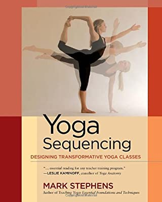 Yoga Sequencing Designing Transformative Yoga Classes from North Atlantic Books