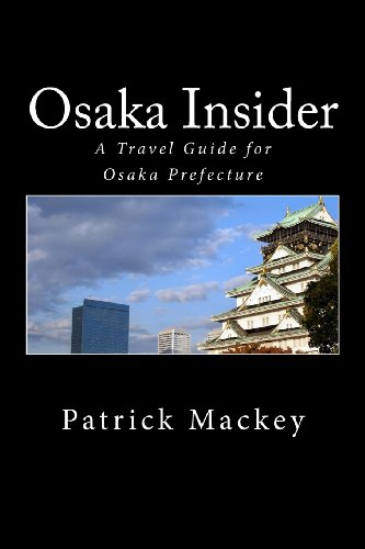 Osaka Insider: A Travel Guide For Osaka Prefecture