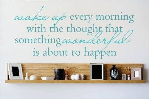 Top Selling Decals - Prices Reduced : Vinyl Wall Sticker : Wake Up Every Morning with the Thought That Something Wonderful Is About To Happen Quote Home Living Room Bedroom Decor ITEM - 22 Colors Available Size: 6 Inches X 20 Inches