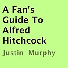 A Fan's Guide to Alfred Hitchcock (       UNABRIDGED) by Justin Murphy Narrated by James Cummings