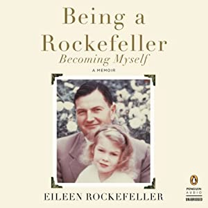 Being a Rockefeller, Becoming Myself: A Memoir | [Eileen Rockefeller]
