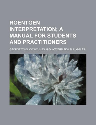 Roentgen interpretation;  a manual for students and practitioners