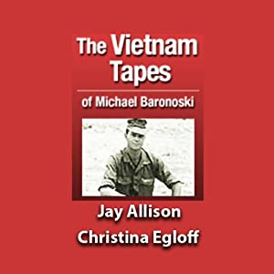 The Vietnam Tapes of Lance Corporal Michael A. Baronowski | [Jay Allison, Christina Egloff]