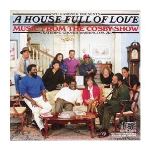 House Full of Love: Music from the Cosby Show by Grover Washington Jr.
