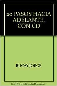 20 PASOS HACIA ADELANTE. CON CD: BUCAY JORGE: Amazon.com: Books
