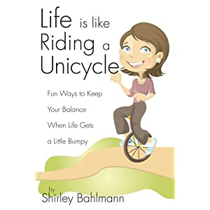 Life is Like Riding a Unicycle
