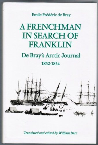 A Frenchman in Search of Franklin: De Bray's Arctic Journal 1852-54: De Bray's Arctic Journal, 1852-1854