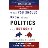 What You Should Know About Politics...But Don't: A Nonpartisan Guide to the Issues ~ Jessamyn Conrad