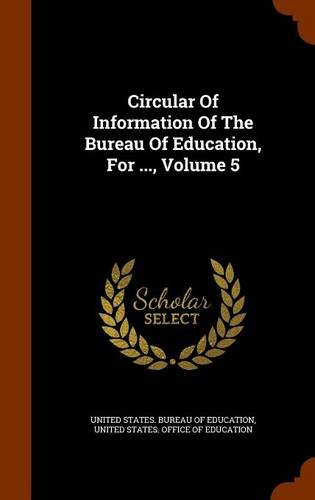 Circular Of Information Of The Bureau Of Education, For ..., Volume 5