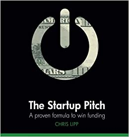 The Startup Pitch: A Proven Formula to Win Funding