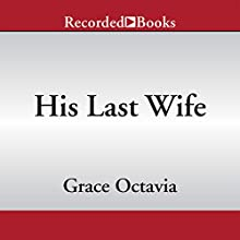 His Last Wife (       UNABRIDGED) by Grace Octavia Narrated by Simi Howe