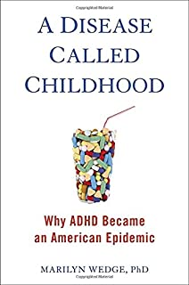 Book Cover: A Disease Called Childhood: Why ADHD Became an American Epidemic