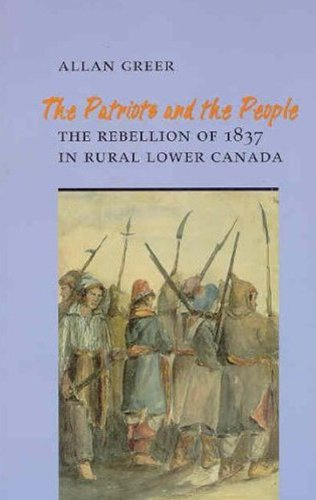 The Patriots and the People: The Rebellion of 1837 in...