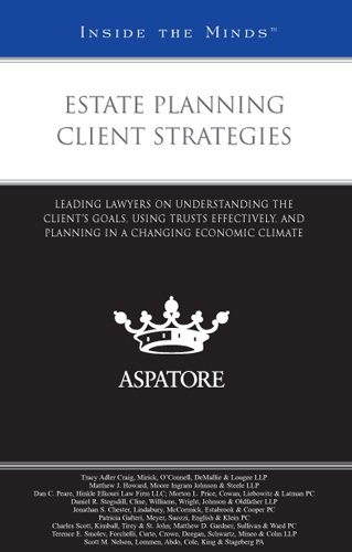 Estate Planning Client Strategies: Leading Lawyers on Understanding the Client's Goals, Using Trusts Effectively, and Planning in a Changing Economic Climate (Inside the Minds)