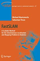 FastSLAM: A Scalable Method for the Simultaneous Localization and Mapping Problem in Robotics (Springer Tracts in Advanced Robotics)
