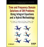 img - for Time and Frequency Domain Solutions of EM Problems Using Integral Equations and a Hybrid Methodology(Hardback) - 2010 Edition book / textbook / text book