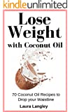 Lose Weight with Coconut Oil: 70 Coconut Oil Recipes to Drop your Waistline (Easy Recipes)