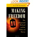 Making Freedom: The Underground Railroad and the Politics of Slavery (Steven and Janice Brose Lectures in the...