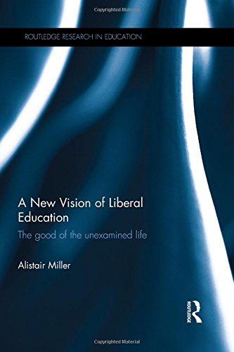 A New Vision of Liberal Education: The good of the unexamined life (Routledge Research in Education)